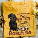 Any Woman Can Be A Mother But It Takes Someone Special To Be A Dachshund Mom T Shirt Hoodie Sweater
