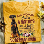 Any Woman Can Be A Mother But It Takes Someone Special To Be A Doberman Mom T Shirt Hoodie Sweater