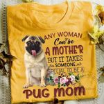 Any Woman Can Be A Mother But It Takes Someone Special To Be A Pug Mom T Shirt Hoodie Sweater