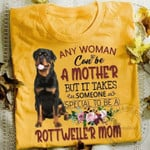 Any Woman Can Be A Mother But It Takes Someone Special To Be A Rottweiler Mom Flower T Shirt Hoodie Sweater