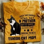 Any Woman Can Be A Mother But It Takes Someone Special To Be A Tuxedo Cat Mom T Shirt Hoodie Sweater