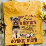 Any Woman Can Be A Mother But It Takes Someone Special To Be A Yorkie Mom For Dog Lover T Shirt Hoodie Sweater