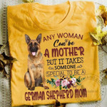Any Woman Can Be A Mother But It Takes Someone Special To Be German Shepherd Mom T Shirt Hoodie Sweater