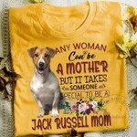 Any Woman Can Be A Mother But It Takes Special Someone To Be A Jack Russell Mom T Shirt Hoodie Sweater