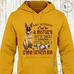 Any Women Can Be A Mother But It Takes Someone To Be German Shepherd Mom Hoodie Tshirt Hoodie Sweater