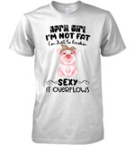 April Girl I M Not Fat I M Just So Freakin Sexy It Overflows Leopard Piglet T Shirt Hoodie Sweater