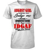 August Girl Before You Judge Me Please Understand That Idgaf What You Think Funny T Shirt
