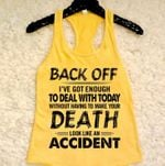 Back Off I Ve Got Enough To Deal With Today Without Having To Make Your Death Look Like T Shirt Hoodie Sweater