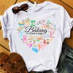 Baking Is A Work Of Heart For Bakers T Shirt