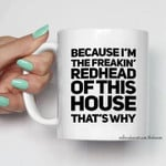 Because I M The Freakin Redhead Of This House That S Why T Shirt Hoodie Sweatshirt Sweater