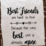Best Friends Are Hard To Find Because The Very Best One Is Already Mine