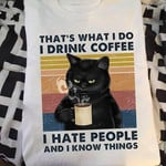 Black Cat That S What I Do Drink Coffee Hate People And Know Things T Shirt Hoodie Sweater