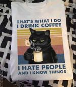 Black Cat Thats What I Do I Drink Coffee I Hate People And I Know Things Vintage T Shirt Hoodie Sweater