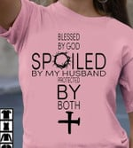Blessed By God Spoiled By My Husband Protected By Both With Jesus Cross T Shirt