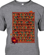 Bookshelf There Is No Such Thing As Too Many Books For Book Lover T Shirt Hoodie Sweater