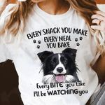 Border Collie Every Snack You Make Every Meal You Bake Bite You Take I Ll Be Watching You T Shirt Hoodie Sweater