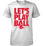 Boston Red Sox Let S Play Ball 2020 T Shirt Hoodie Sweater