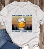 Bourbon Goes In Wisdom Comes Out For Wine Lover Vintage T Shirt Hoodie Sweater