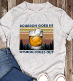 Bourbon Goes In Wisdom Comes Out Vintage Design T Shirt Hoodie Sweater
