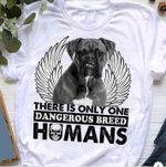 Boxer There Is Only One Dangerous Breed Humans T Shirt Hoodie Sweater