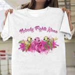 Breast Cancer Prevention Nobody Fights Alone T Shirt Hoodie Sweater