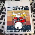 Brushes Nah Hit Em As Hard As You Can For Drummer Vintage T Shirt Hoodie Sweater
