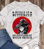 Buckle Up Buttercup You Just Flipped My Witch Switch T Shirt Hoodie Sweater