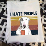 Bull Terrier Drinking Coffee I Hate People Vintage T Shirt Hoodie Sweater