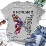 Bus Driver They Whispered To Her You Cannot Withstand Storm Whispered Back I Am Storm Butterfly T Shirt Hoodie Sweater