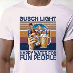 Busch Light Happy Water For Fun People Vintage For Lovers T Shirt Hoodie Sweater