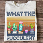 Cactus What The Fucculent Tshrit T Shirt Hoodie Sweater
