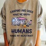 Camping And Dogs Make Me Happy Humans Make My Head Hurt Sweater Tshirt Hoodie Sweater