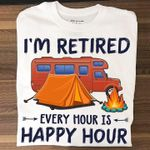 Camping Im Retired Every Hour Is Happy Hour For Camping Lover T Shirt Hoodie Sweater