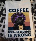 Cat Coffee Because Murder Is Wrong T Shirt Hoodie Sweater