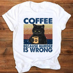 Cat Coffee Because Murder Is Wrong Vintage For Lovers T Shirt Hoodie Sweater