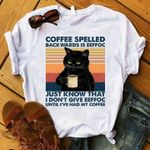 Cat Coffee Spelled Backward Is Eeffoc Just Know That I Don T Give Eeffoc Until U Ve Had My Coffee T Shirt Hoodie Sweater