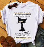 Cat I M Grumpy Old Lady I Was Born In December If You Don T Want Sarcastic Answer Don T Ask A Stupid Question T Shirt Hoodie Sweater