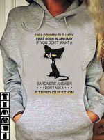 Cat I M I M Grumpy Old Lady I Was Born In January If You Don T Want Sarcastic Answer Don T Ask A Stupid Question T Shirt Hoodie Sweater