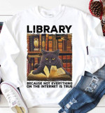 Cat Library Because Not Everything On The Internet Is True Book Reading Lovers T Shirt Hoodie Sweater
