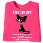 Cat Pis Me Off I Will Slap You So Hard Even Google Won T Be Able To Find You T Shirt Hoodie Sweater