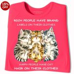 Cat Rich People Have Brand Labels On Their Clothes Happy People Have Cat Hair On Their Clothes T Shirt Hoodie Sweater