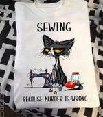 Cat Sewing Because Murder Is Wrong Funny For Lovers T Shirt Hoodie Sweater