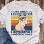 Cat That S What I Do Drink Coffee I Hate People And Know Things T Shirt Hoodie Sweater