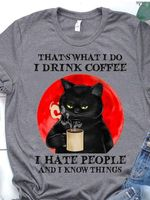 Cat That S What I Do I Drink Coffee I Hate People And I Know Things T Shirt Hoodie Sweater
