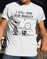 Charlie Brown I Still Miss Bob Marley Snoopy For Fan T Shirt Hoodie Sweater