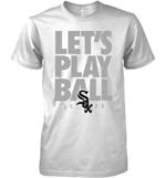 Chicago White Sox Let S Play Ball 2020 T Shirt Hoodie Sweater