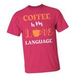 Coffee Is My Love Language T Shirt Hoodie Sweater