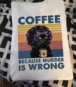 Coffee Because Murder Is Wrong Vintage T Shirt Hoodie Sweater
