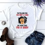 Companion Dog I M Telling You I M Not A Dog My Mom Said I M A Baby T Shirt Hoodie Sweater