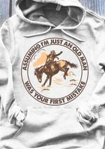 Cowboy Assuming Im Just An Old Man Was Your First Mistake T Shirt Hoodie Sweater